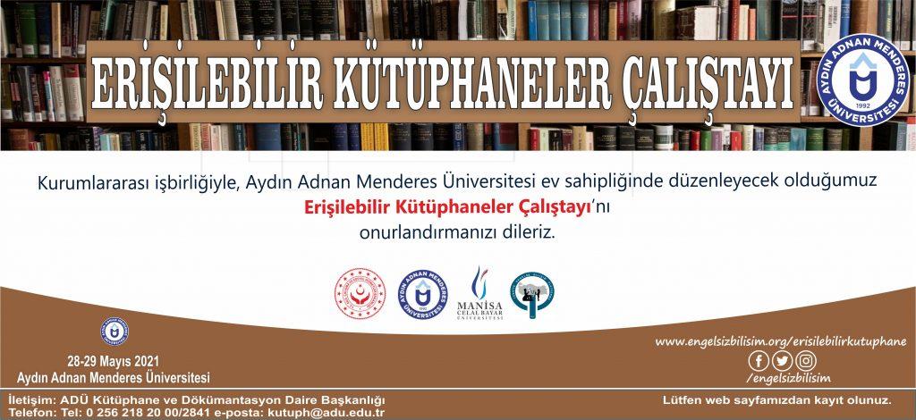 Kurumlararası işbirliğiyle, Aydın Adnan Menderes Üniversitesi ev sahipliğinde düzenleyecek olduğumuz Erişilebilir Kütüphaneler Çalıştayı'nı onurlandırmanızı dileriz.